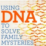 "Family Tree University Webinar – ""Using DNA to Solve Family Mysteries"""